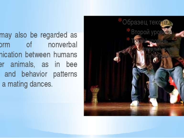 Dance may also be regarded as a form of nonverbal communication between human...