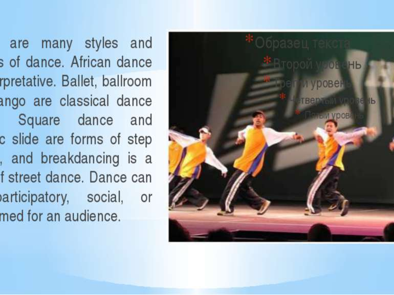 There are many styles and genres of dance. African dance is interpretative. B...