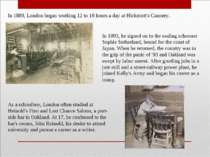 In 1889, London began working 12 to 18 hours a day at Hickmott's Cannery. In ...