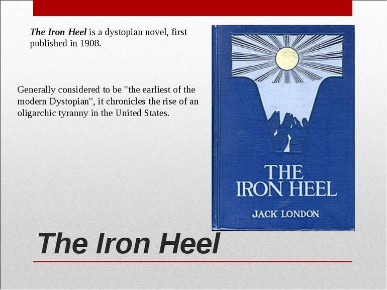 The Iron Heel The Iron Heel is a dystopian novel, first published in 1908. Ge...