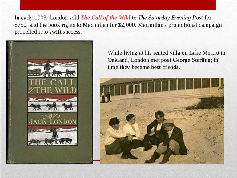 In early 1903, London sold The Call of the Wild to The Saturday Evening Post ...