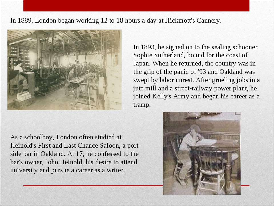 In 1889, London began working 12 to 18hours a day at Hickmott's Cannery. In ...