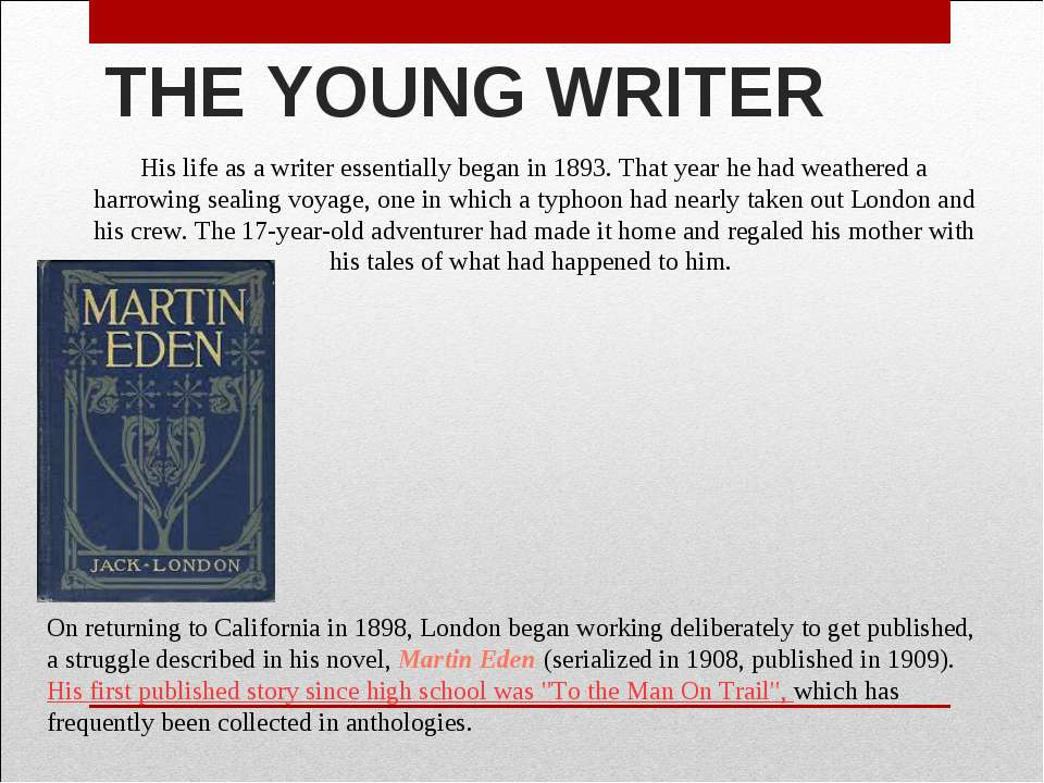 THE YOUNG WRITER His life as a writer essentially began in 1893. That year he...