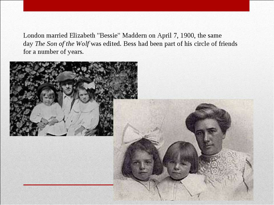 "London married Elizabeth ""Bessie"" Maddern on April 7, 1900, the same day The ..."