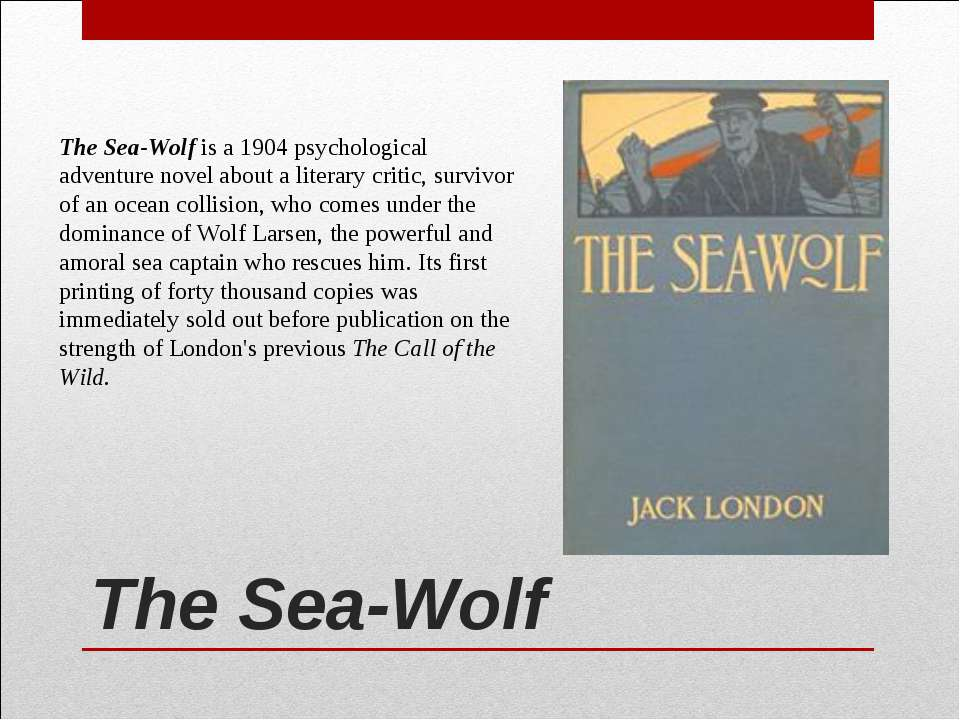 The Sea-Wolf  The Sea-Wolf is a 1904 psychological adventure novel about a li...