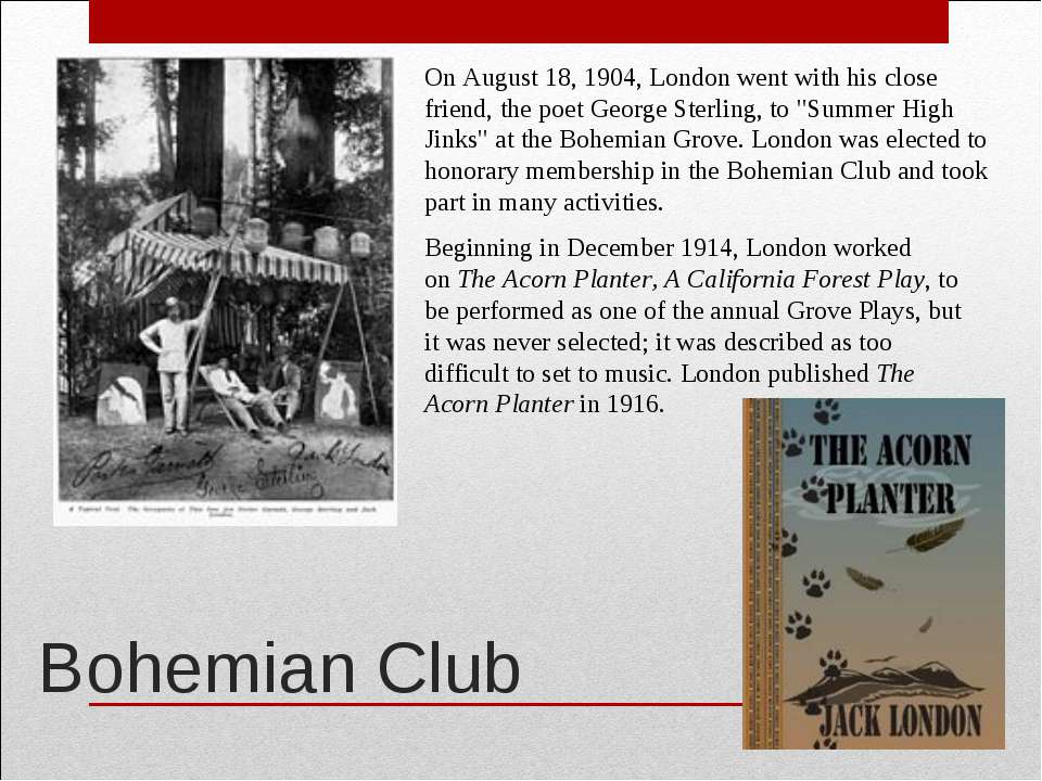 Bohemian Club On August 18, 1904, London went with his close friend, the poet...