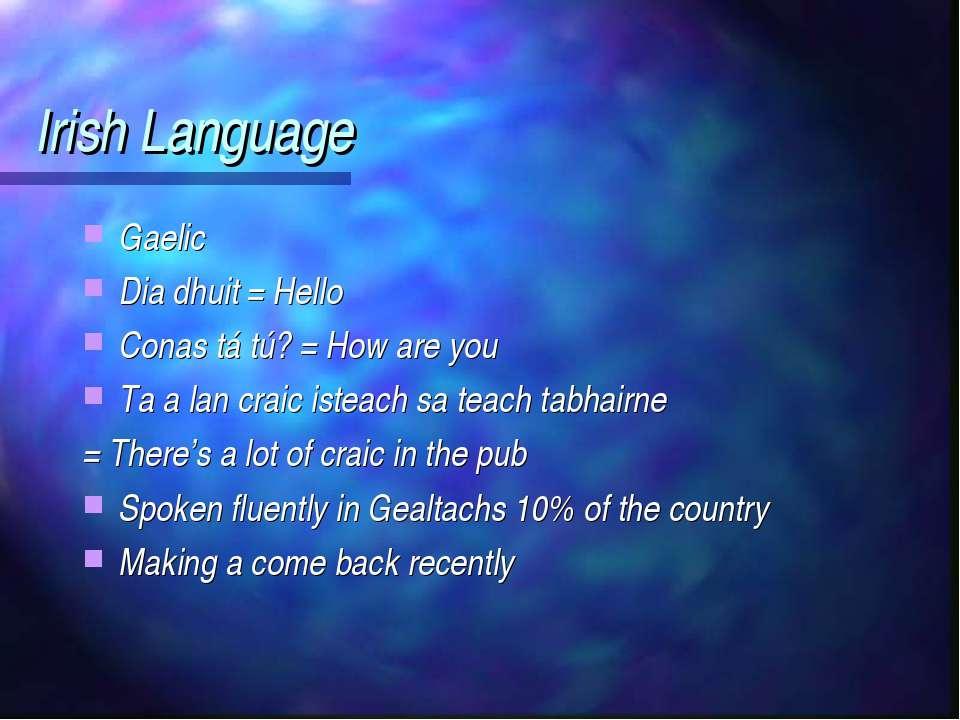 Irish Language Gaelic Dia dhuit = Hello Conas tá tú? = How are you Ta a lan c...