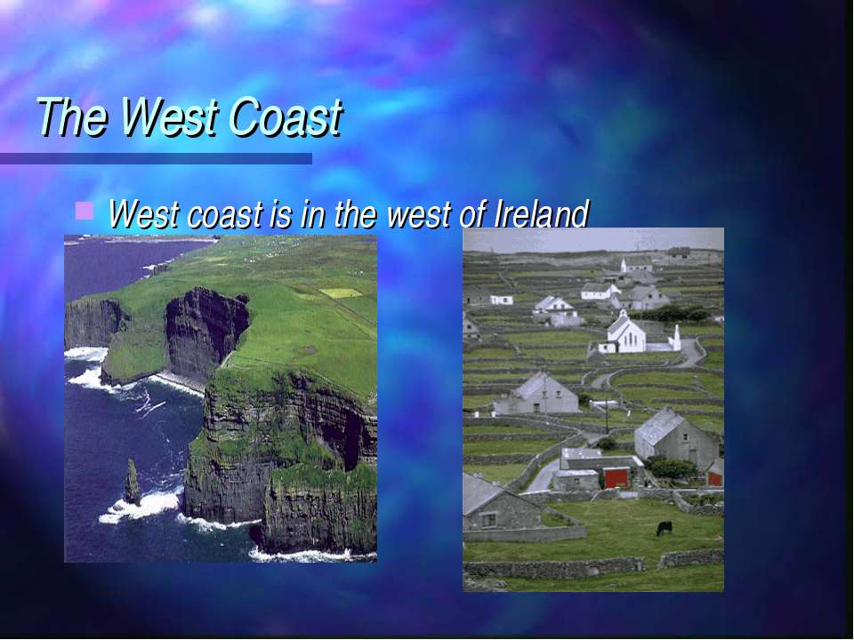 The West Coast West coast is in the west of Ireland