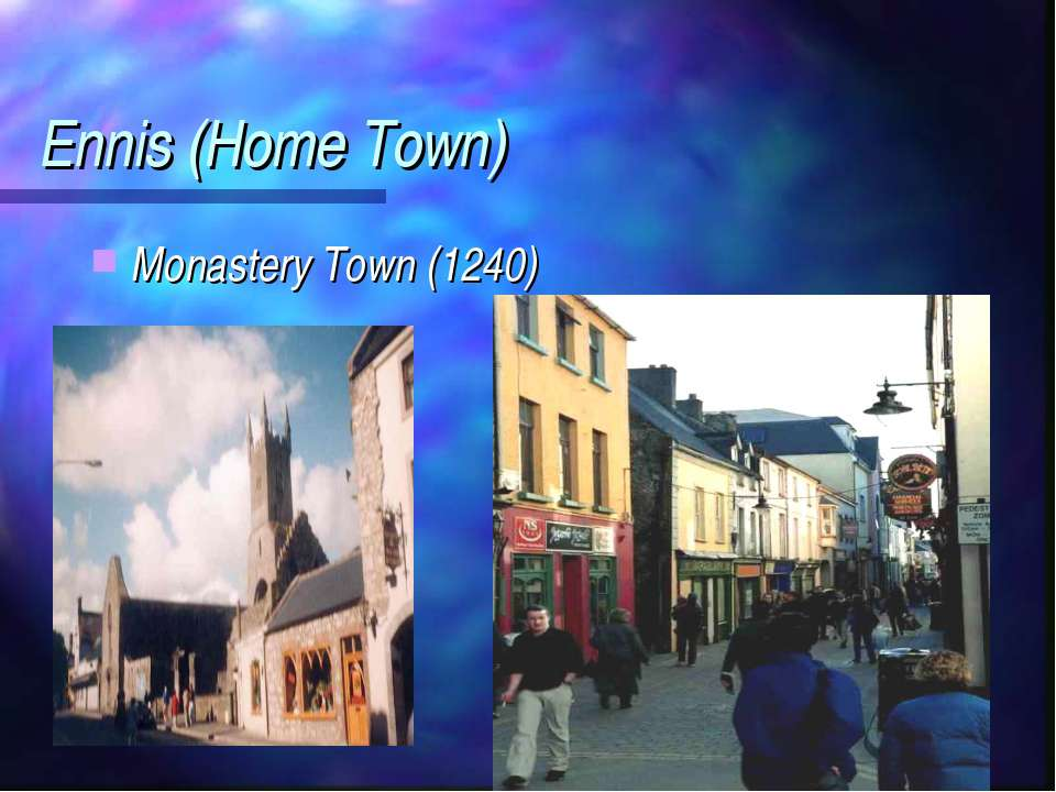 Ennis (Home Town) Monastery Town (1240)