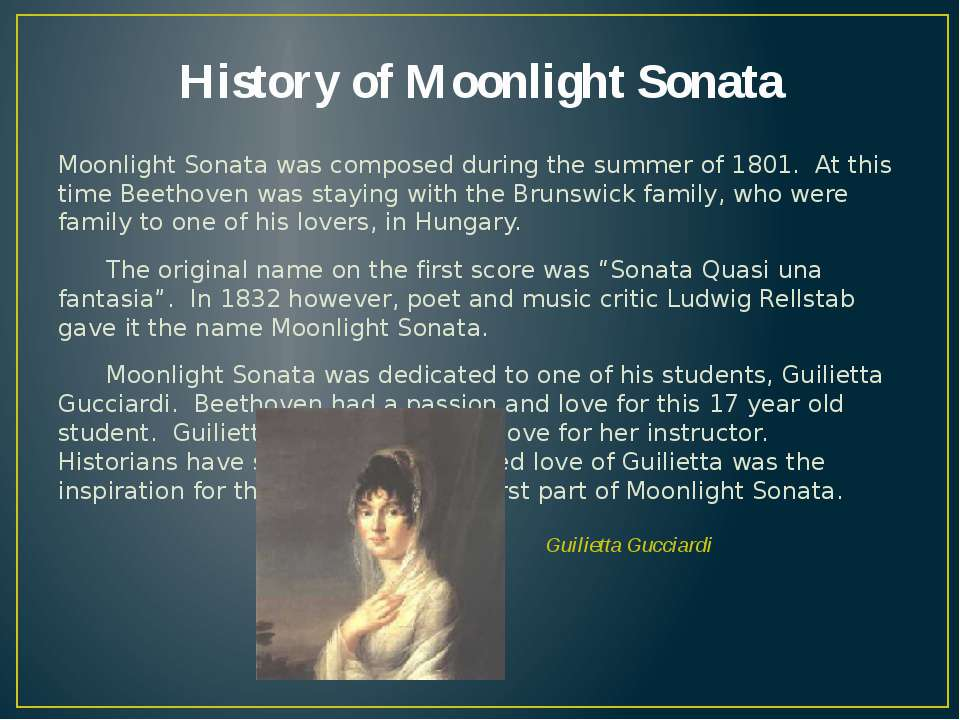 History of Moonlight Sonata Moonlight Sonata was composed during the summer o...