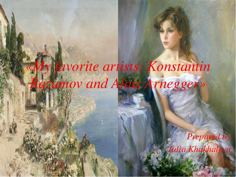 «My favorite artists: Konstantin Razumov and Alois Arnegger» Prepared by Juli...