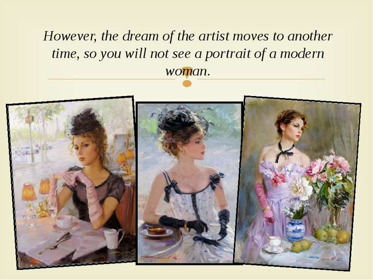However, the dream of the artist moves to another time, so you will not see a...
