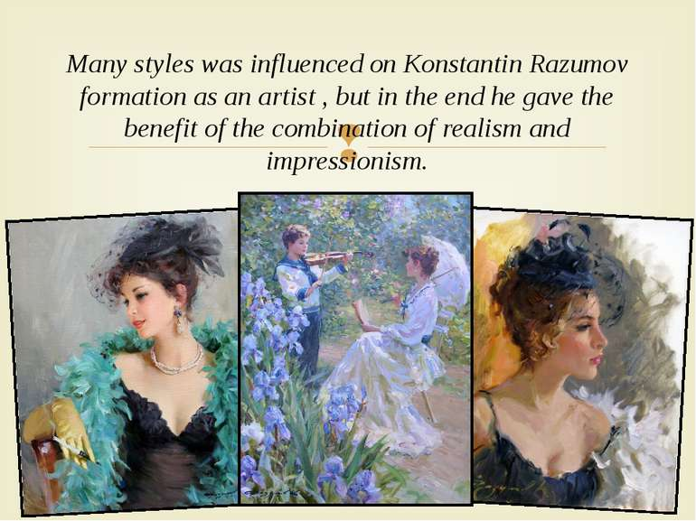 Many styles was influenced on Konstantin Razumov formation as an artist , but...