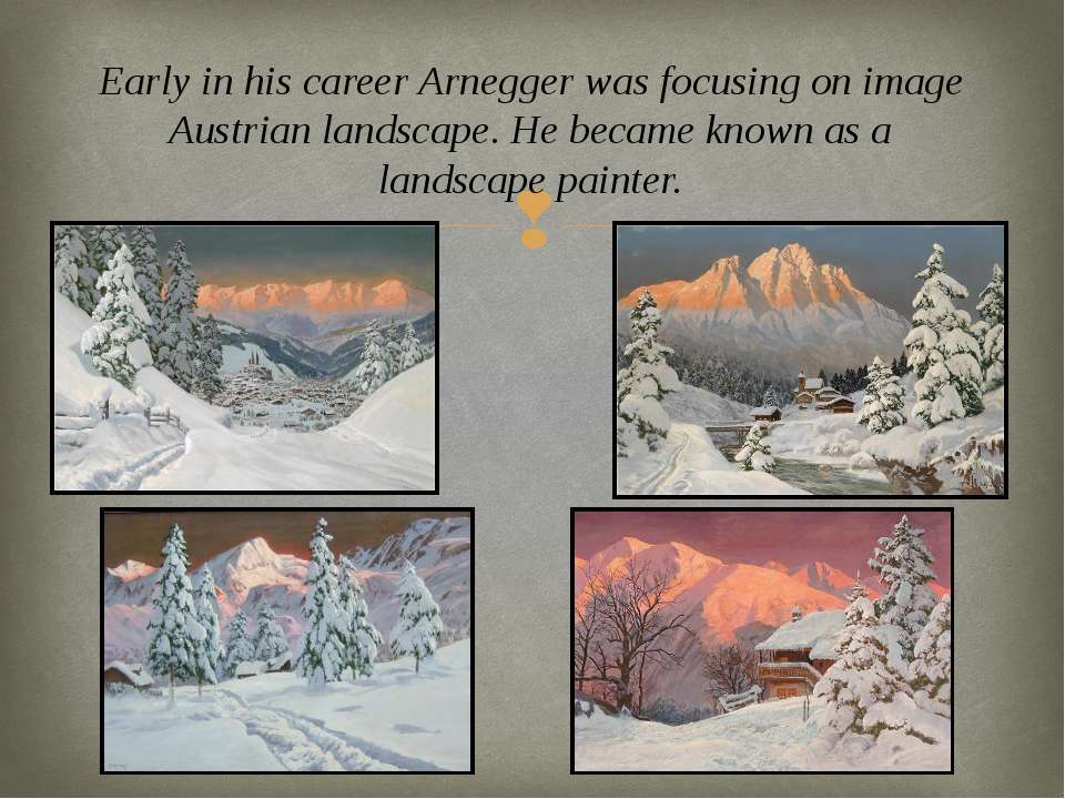 Early in his career Arnegger was focusing on image Austrian landscape. He bec...