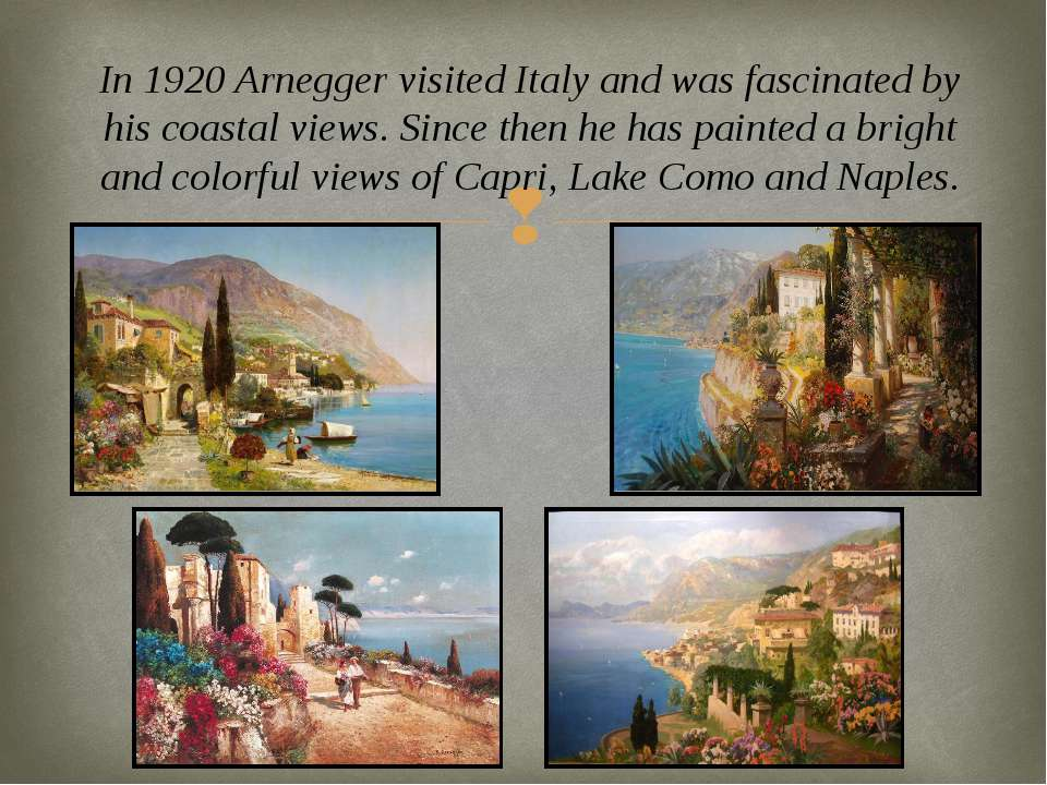 In 1920 Arnegger visited Italy and was fascinated by his coastal views. Since...