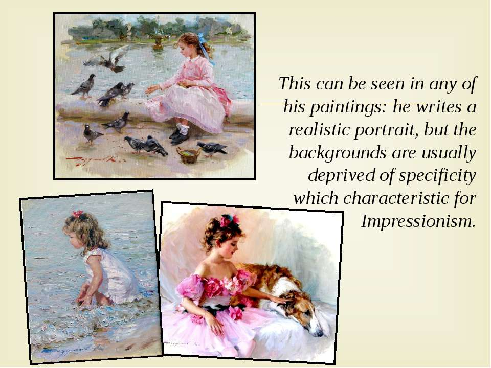 This can be seen in any of his paintings: he writes a realistic portrait, but...