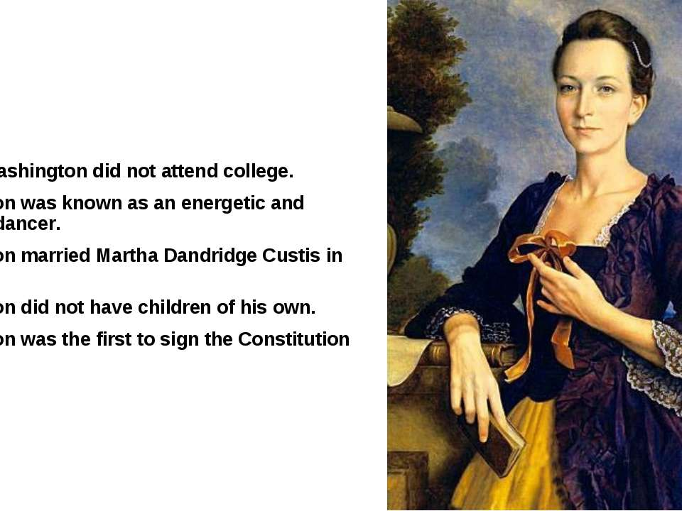 George Washington did not attend college. Washington was known as an energeti...