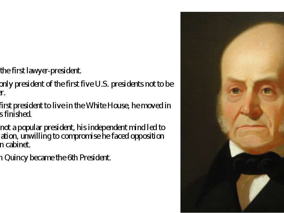 Adams was the first lawyer-president. He was the only president of the first ...