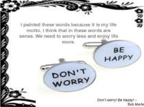 I painted these words because it is my life motto. I think that in these word...
