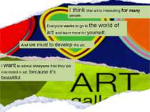 I think that art is interesting for many people. Everyone wants to go to the ...