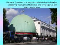 Madame Tussauds is a major tourist attraction in London, displaying waxworks ...