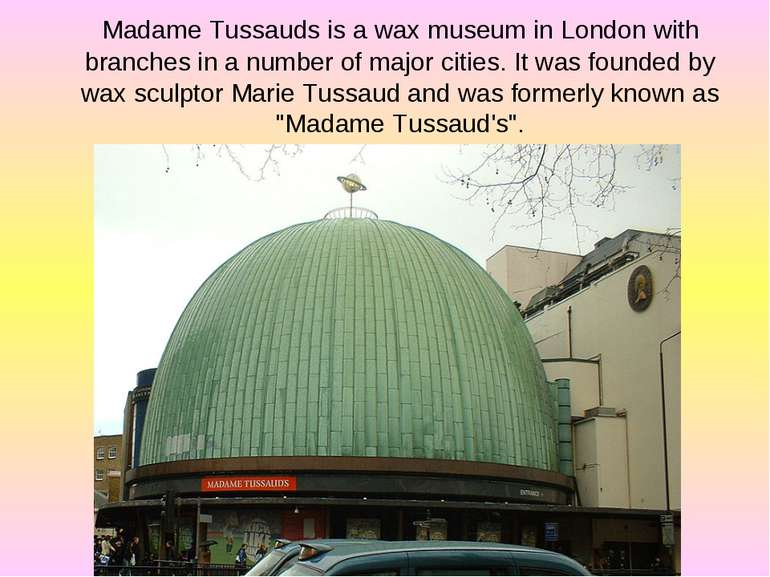 Madame Tussauds is a wax museum in London with branches in a number of major ...