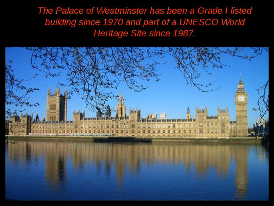 The Palace of Westminster has been a Grade I listed building since 1970 and p...