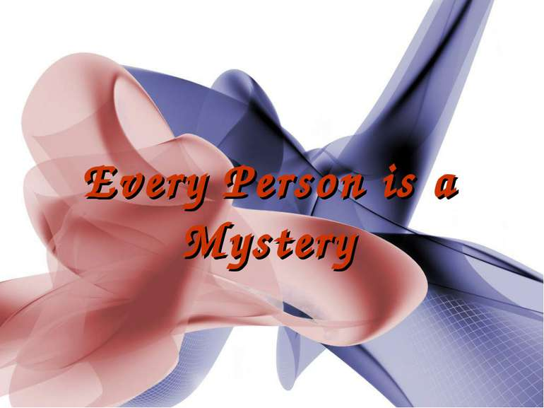 Every Person is a Mystery