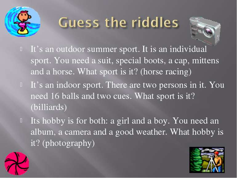 It's an outdoor summer sport. It is an individual sport. You need a suit, spe...