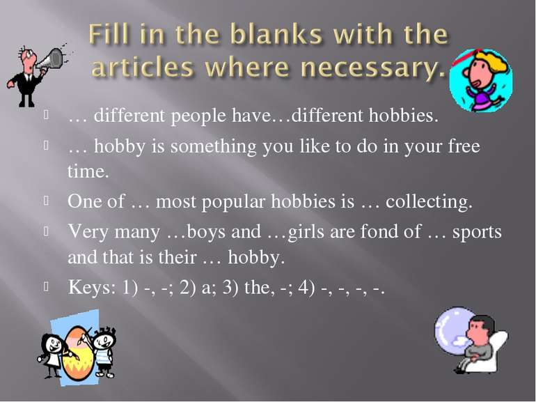 … different people have…different hobbies. … hobby is something you like to d...