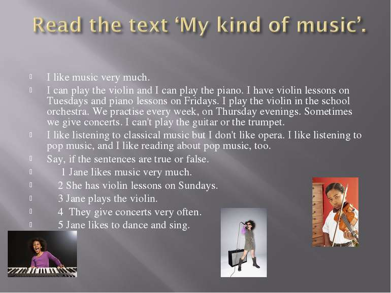 I like music very much. I can play the violin and I can play the piano. I hav...