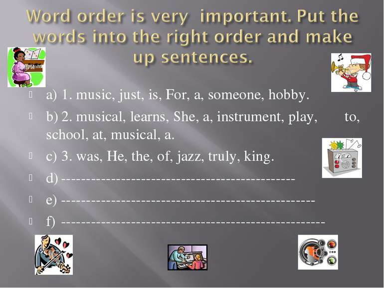 a) 1. music, just, is, For, a, someone, hobby. b) 2. musical, learns, She, a,...