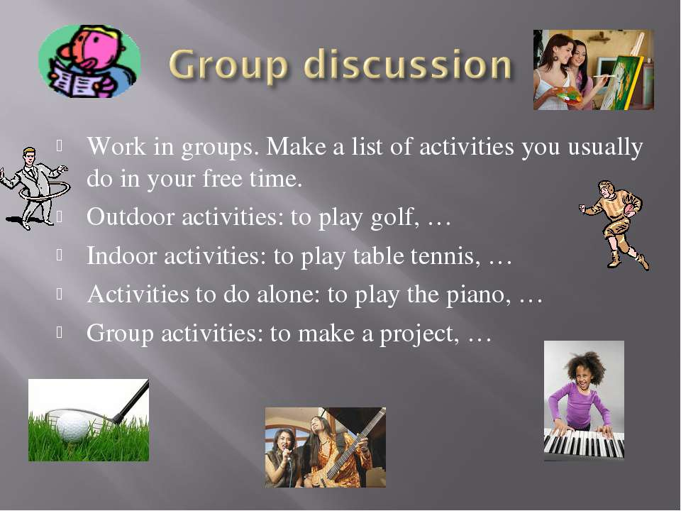 Work in groups. Make a list of activities you usually do in your free time. O...