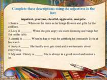 Complete these descriptions using the adjectives in the list: impatient, gene...