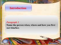 Introduction Paragraph 1 Name the person when, where and how you first met hi...