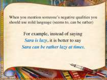 When you mention someone's negative qualities you should use mild language (s...