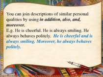 You can join descriptions of similar personal qualities by using in addition,...