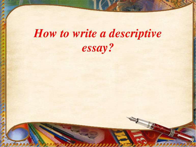How to write a descriptive essay?