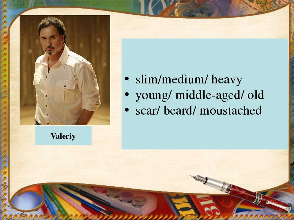 Valerіy slim/medium/ heavy young/ middle-aged/ old scar/ beard/ moustached