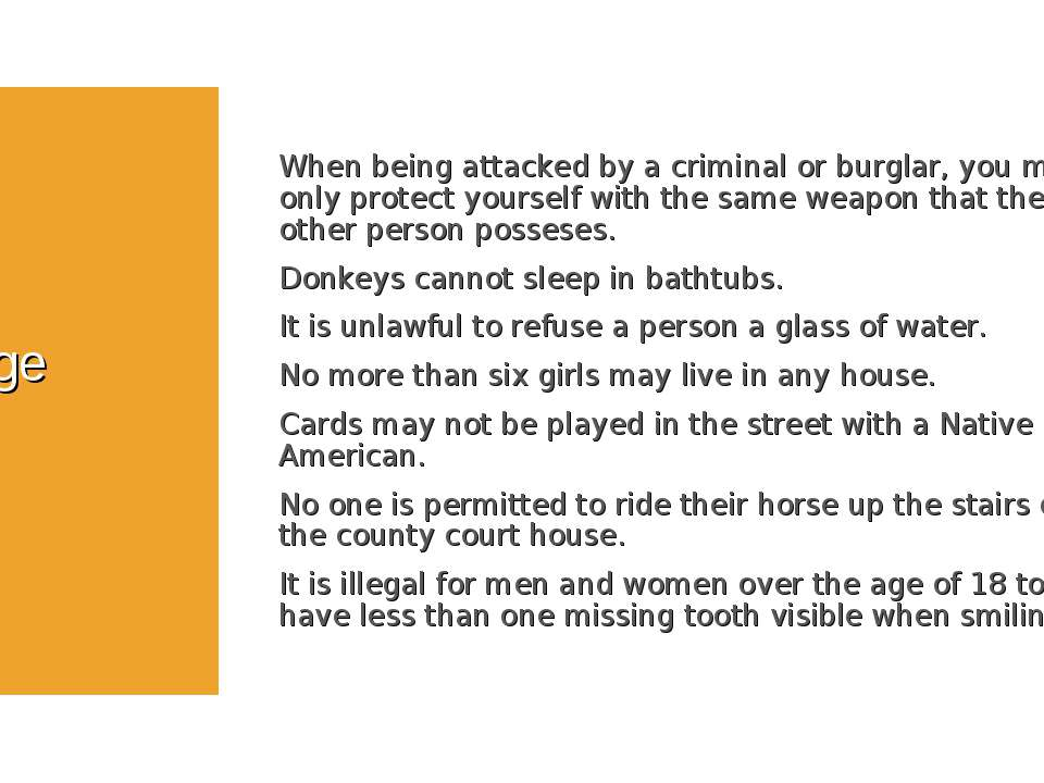 Strange Laws When being attacked by a criminal or burglar, you may only prote...