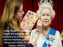 Today, Madame Tussauds is bigger and better than ever, combining its diverse ...