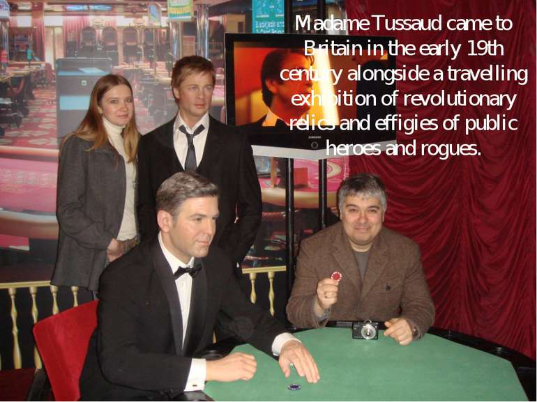 Madame Tussaud came to Britain in the early 19th century alongside a travelli...