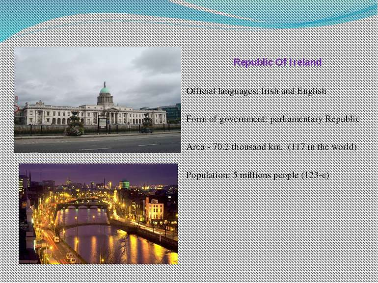Republic Of Ireland Official languages: Irish and English Form of government:...
