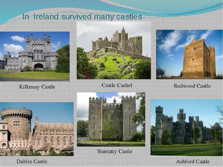 In Ireland survived many castles Dublin Castle Castle Cashel KilkennyCastle ...