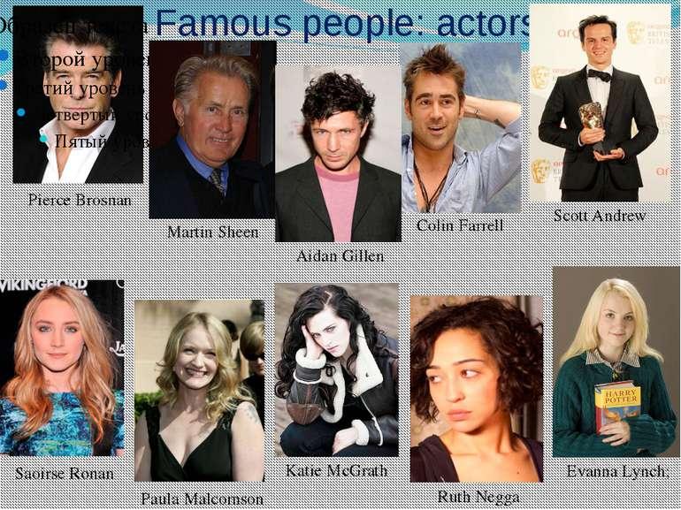 Famous people: actors Pierce Brosnan Martin Sheen Saoirse Ronan Scott Andrew ...