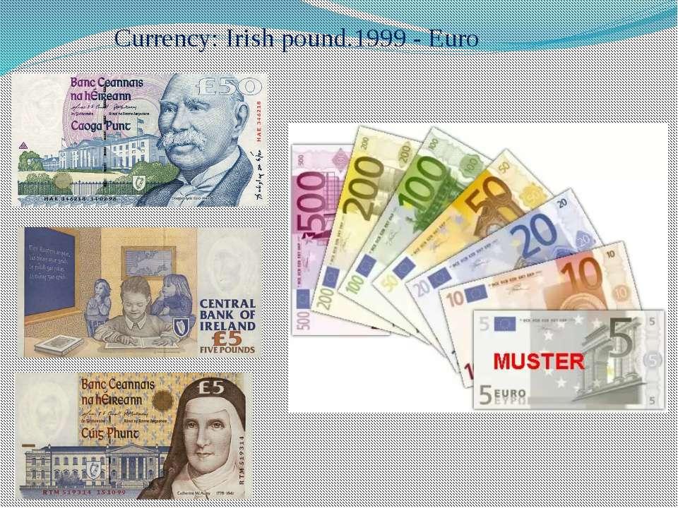 Currency: Irish pound.1999 - Euro