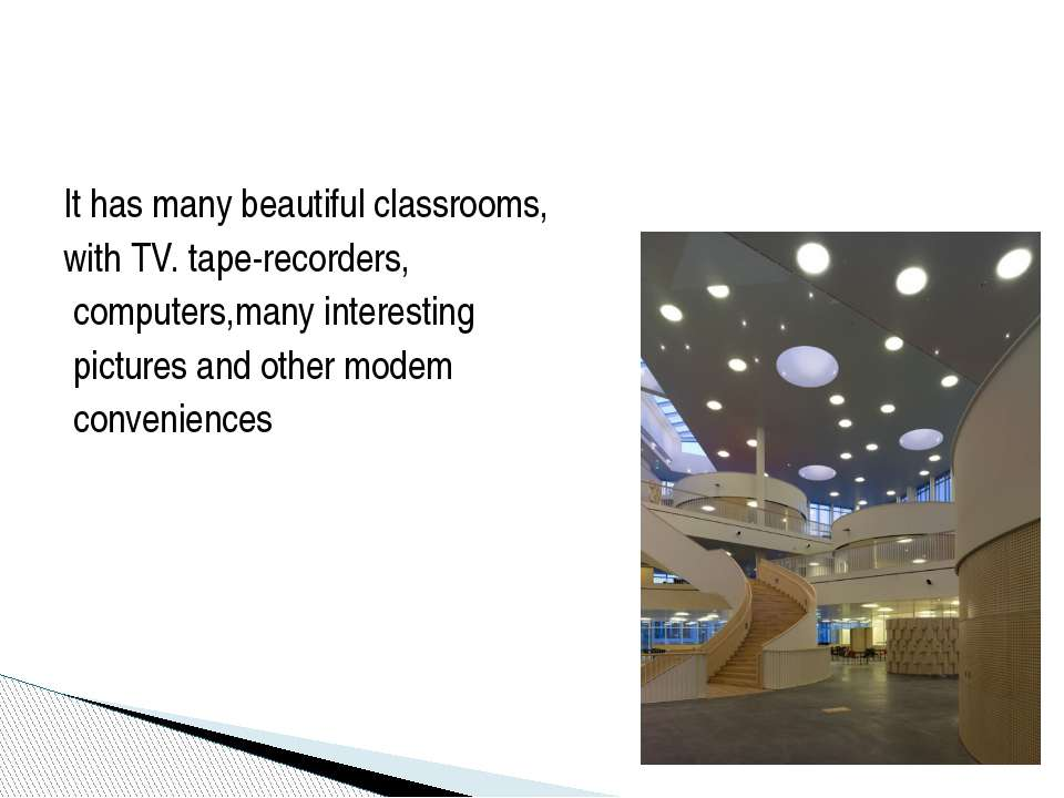 It has many beautiful classrooms, with TV. tape-recorders, computers,many int...