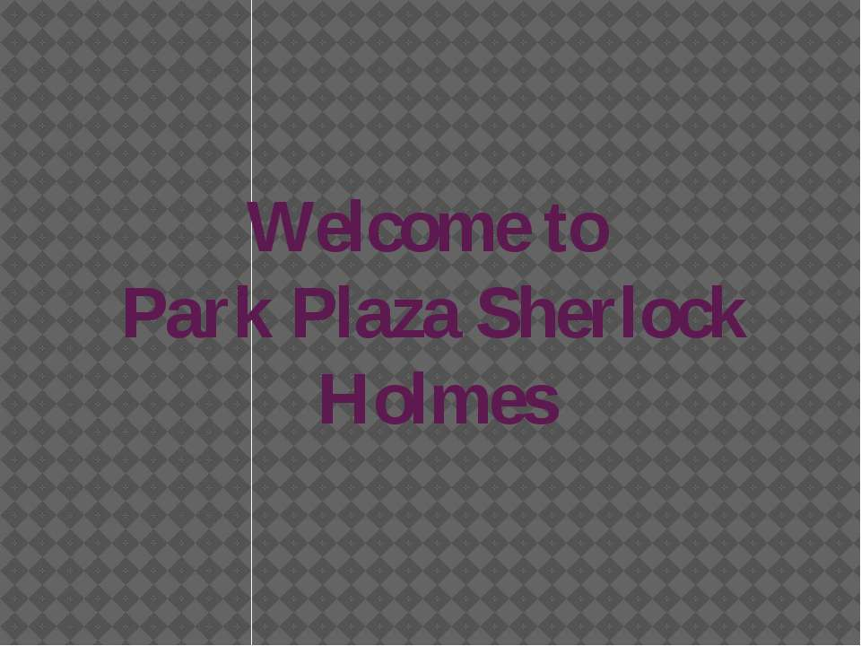 Welcome to Park Plaza Sherlock Holmes