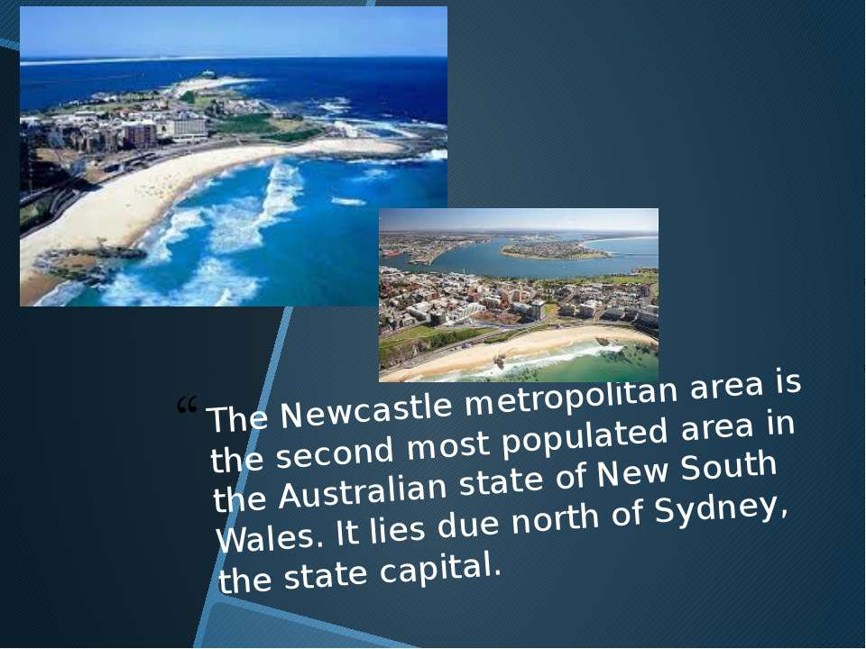 The Newcastle metropolitan area is the second most populated area in the Aust...