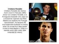 Cristiano Ronaldo Cristiano Ronaldo dos Santos Aveiro (born 5 February 1985) ...
